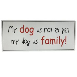 my dog is not a pet, my dog is family
