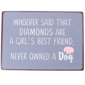 diamonds are girls best friend..never ovned a dog